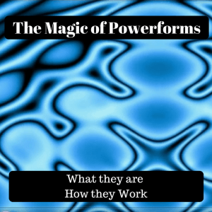 Powerforms What they are & How they Work